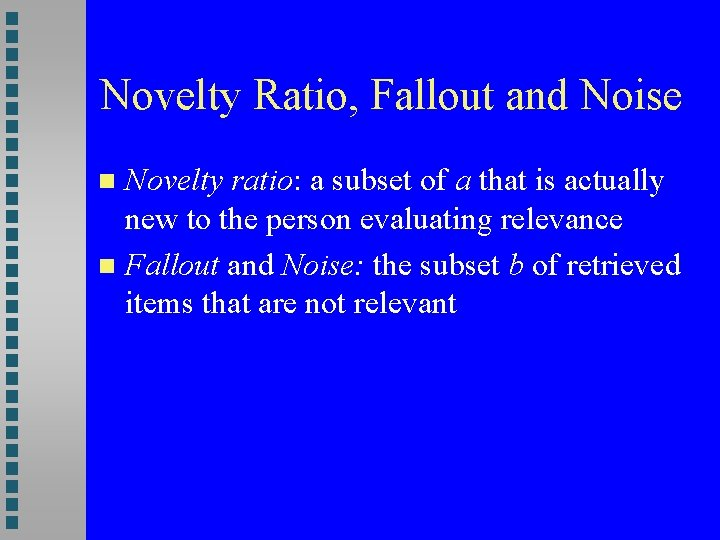 Novelty Ratio, Fallout and Noise Novelty ratio: a subset of a that is actually