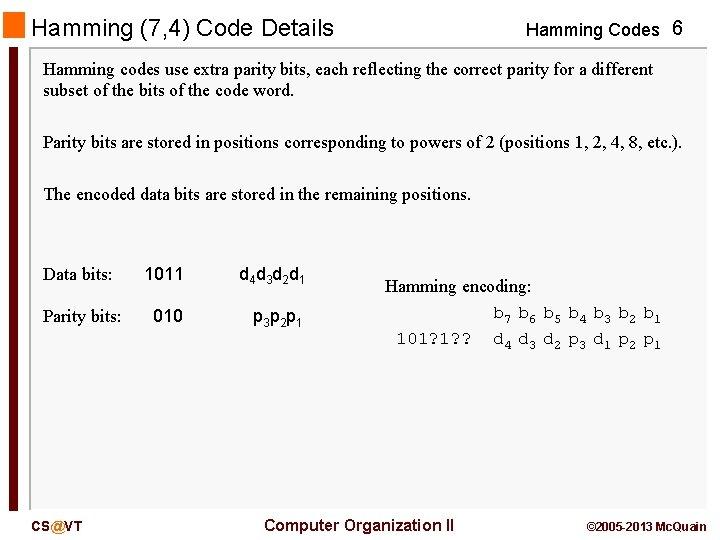 Hamming (7, 4) Code Details Hamming Codes 6 Hamming codes use extra parity bits,