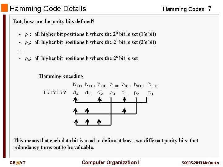 Hamming Code Details Hamming Codes 7 But, how are the parity bits defined? -