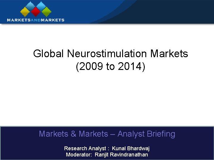 Global Neurostimulation Markets (2009 to 2014) Markets & Markets – Analyst Briefing Research Analyst