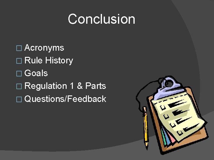 Conclusion � Acronyms � Rule History � Goals � Regulation 1 & Parts �