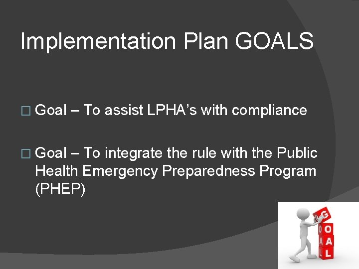 Implementation Plan GOALS � Goal – To assist LPHA's with compliance – To integrate