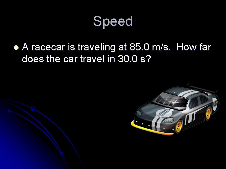 Speed l A racecar is traveling at 85. 0 m/s. How far does the