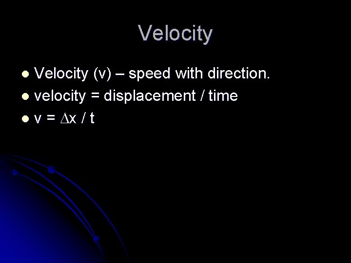Velocity (v) – speed with direction. l velocity = displacement / time l v