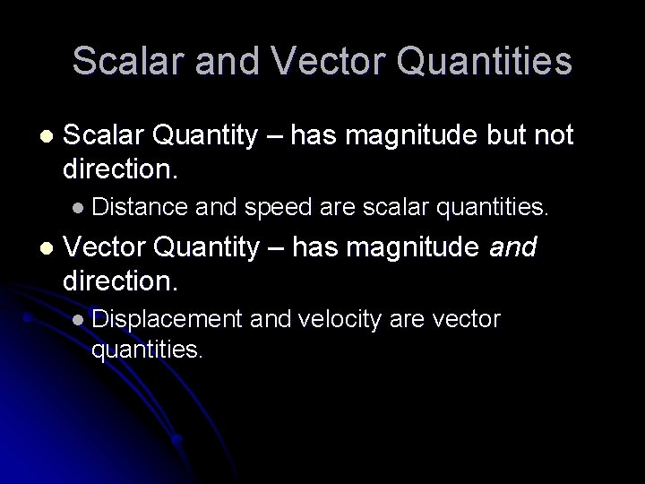 Scalar and Vector Quantities l Scalar Quantity – has magnitude but not direction. l