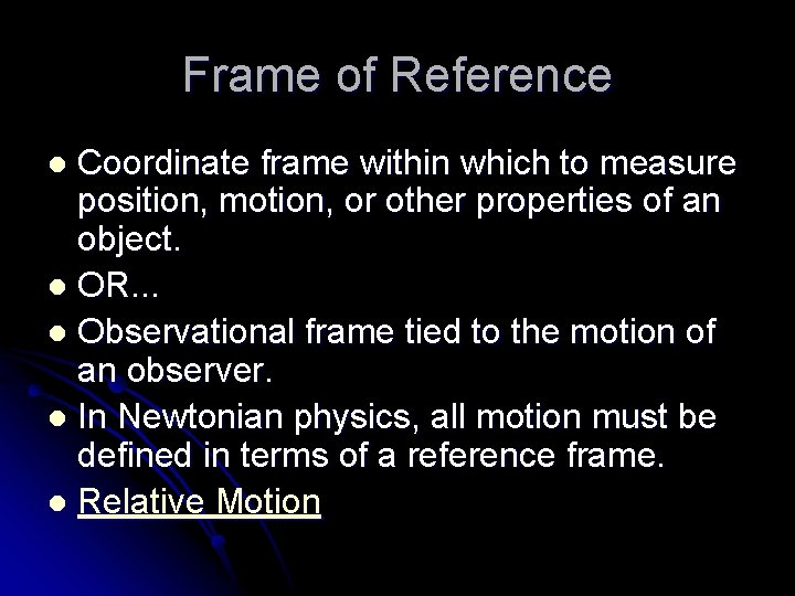 Frame of Reference Coordinate frame within which to measure position, motion, or other properties