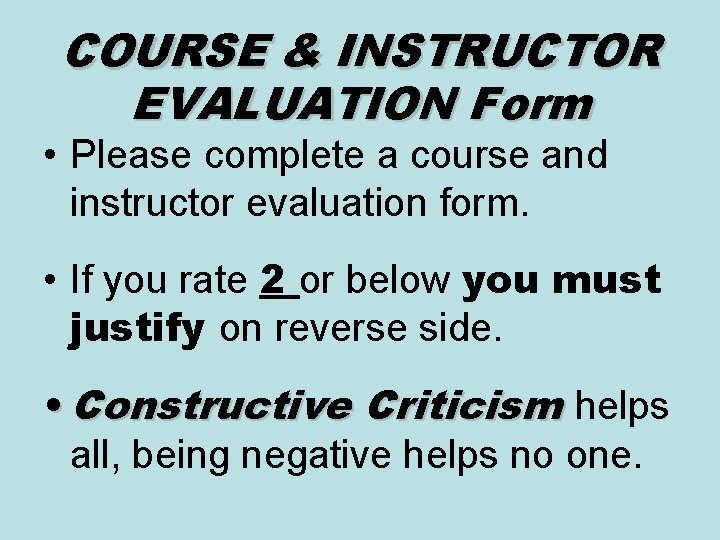 COURSE & INSTRUCTOR EVALUATION Form • Please complete a course and instructor evaluation form.