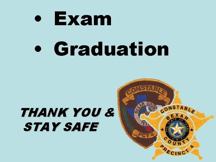 • Exam • Graduation THANK YOU & STAY SAFE