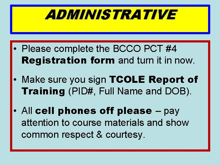 ADMINISTRATIVE • Please complete the BCCO PCT #4 Registration form and turn it in
