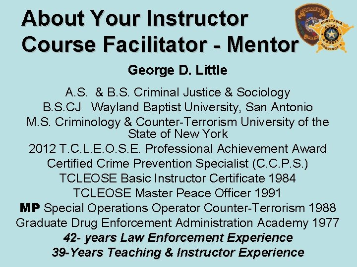 About Your Instructor Course Facilitator - Mentor George D. Little A. S. & B.