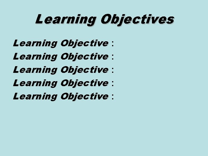 Learning Objectives Learning Objective : Learning Objective :