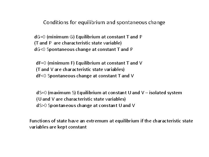 Conditions for equilibrium and spontaneous change d. G=0 (minimum G) Equilibrium at constant T