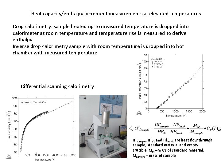 Heat capacity/enthalpy increment measurements at elevated temperatures Drop calorimetry: sample heated up to measured