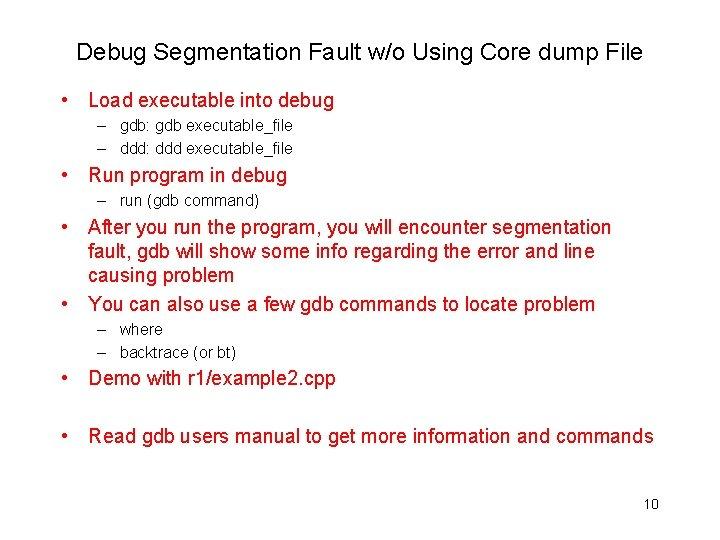 Debug Segmentation Fault w/o Using Core dump File • Load executable into debug –