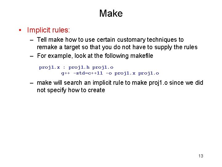 Make • Implicit rules: – Tell make how to use certain customary techniques to