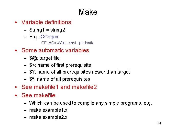 Make • Variable definitions: – String 1 = string 2 – E. g. CC=gcc