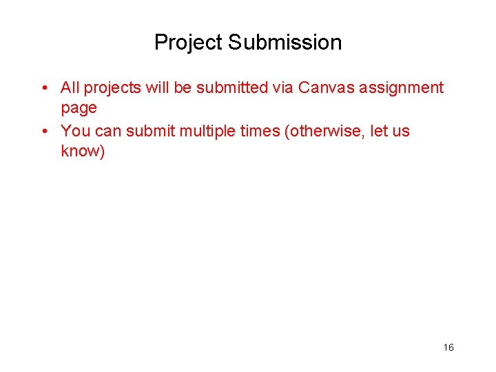 Project Submission • All projects will be submitted via Canvas assignment page • You