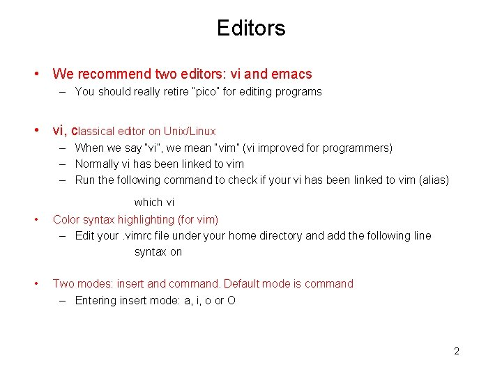 Editors • We recommend two editors: vi and emacs – You should really retire