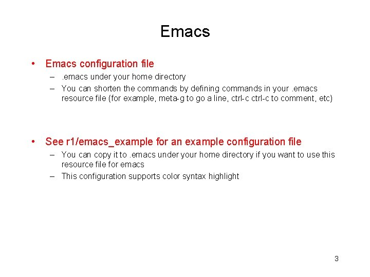 Emacs • Emacs configuration file –. emacs under your home directory – You can