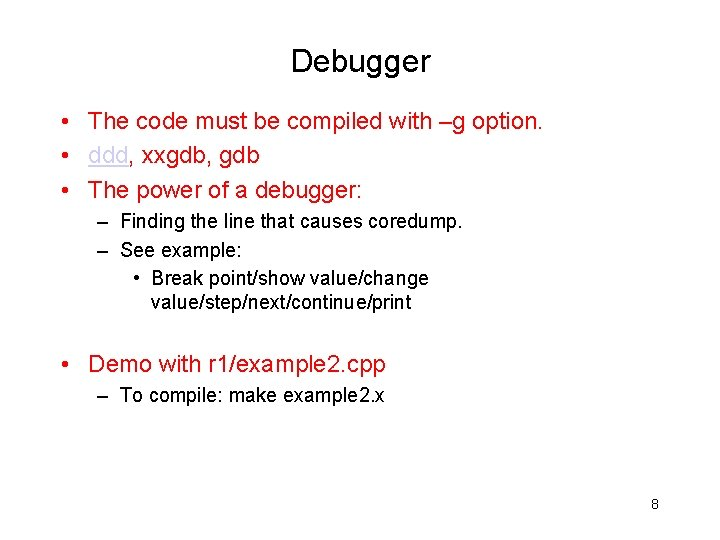 Debugger • The code must be compiled with –g option. • ddd, xxgdb, gdb