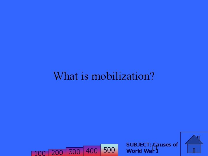 What is mobilization? 200 300 400 500 SUBJECT: Causes of 11 World War I