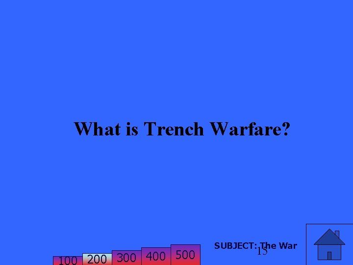 What is Trench Warfare? 200 300 400 500 SUBJECT: The War 15
