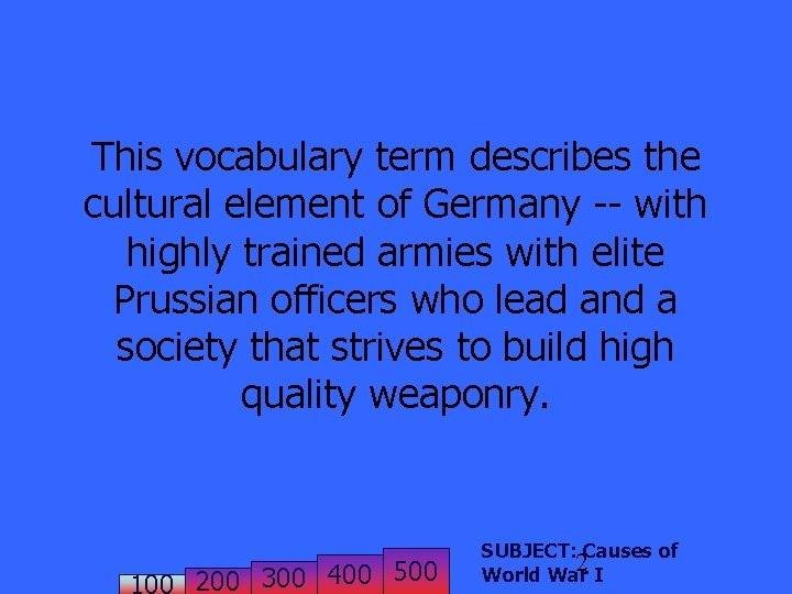 This vocabulary term describes the cultural element of Germany -- with highly trained armies