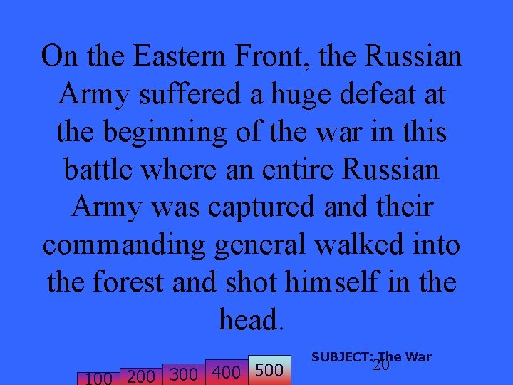 On the Eastern Front, the Russian Army suffered a huge defeat at the beginning