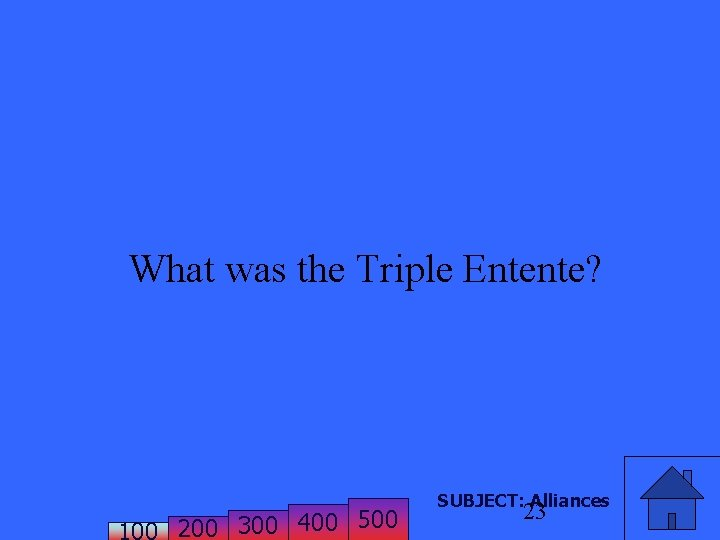 What was the Triple Entente? 200 300 400 500 SUBJECT: Alliances 23