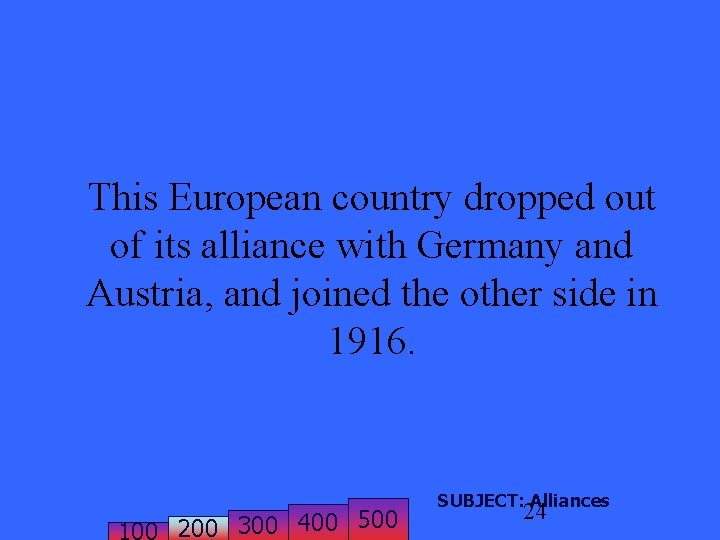 This European country dropped out of its alliance with Germany and Austria, and joined