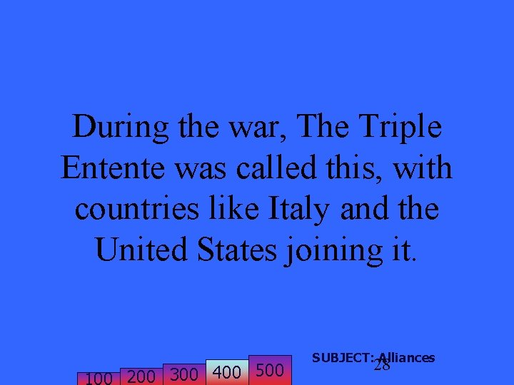 During the war, The Triple Entente was called this, with countries like Italy and