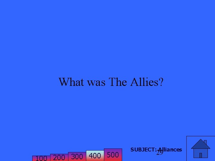 What was The Allies? 200 300 400 500 SUBJECT: Alliances 29