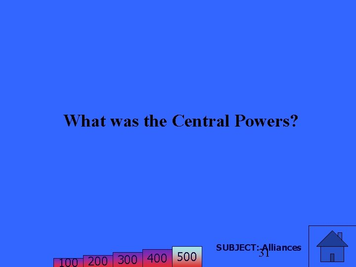 What was the Central Powers? 200 300 400 500 SUBJECT: Alliances 31