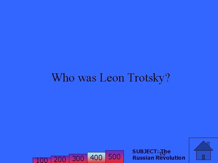Who was Leon Trotsky? 200 300 400 500 SUBJECT: The 39 Russian Revolution