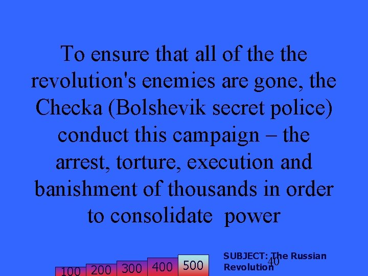 To ensure that all of the revolution's enemies are gone, the Checka (Bolshevik secret
