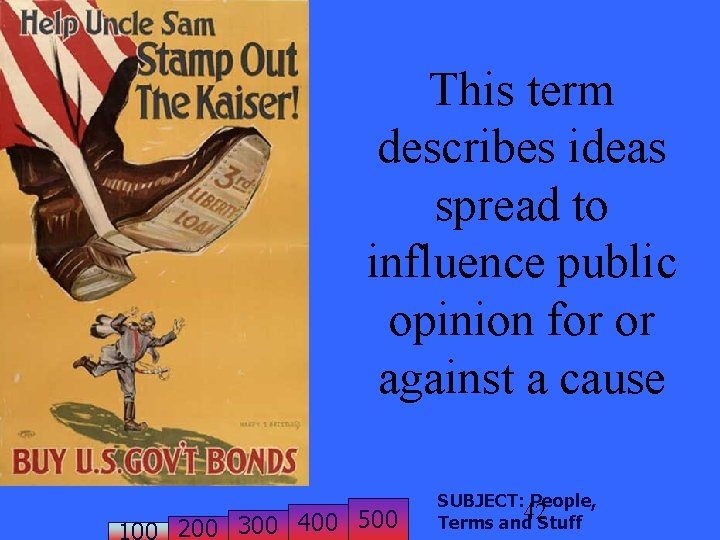 This term describes ideas spread to influence public opinion for or against a cause