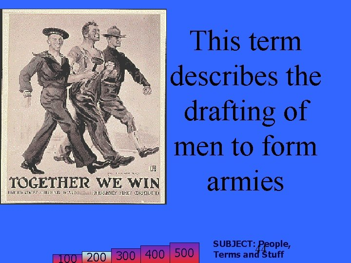 This term describes the drafting of men to form armies 200 300 400 500