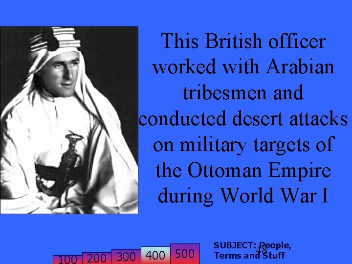 This British officer worked with Arabian tribesmen and conducted desert attacks on military targets