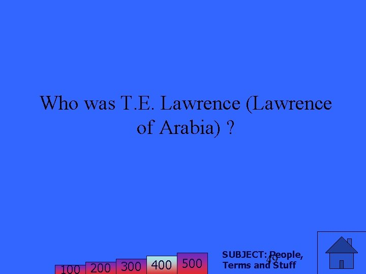 Who was T. E. Lawrence (Lawrence of Arabia) ? 200 300 400 500 SUBJECT: