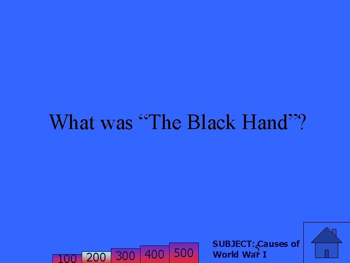 """What was """"The Black Hand""""? 200 300 400 500 SUBJECT: Causes of 5 World"""