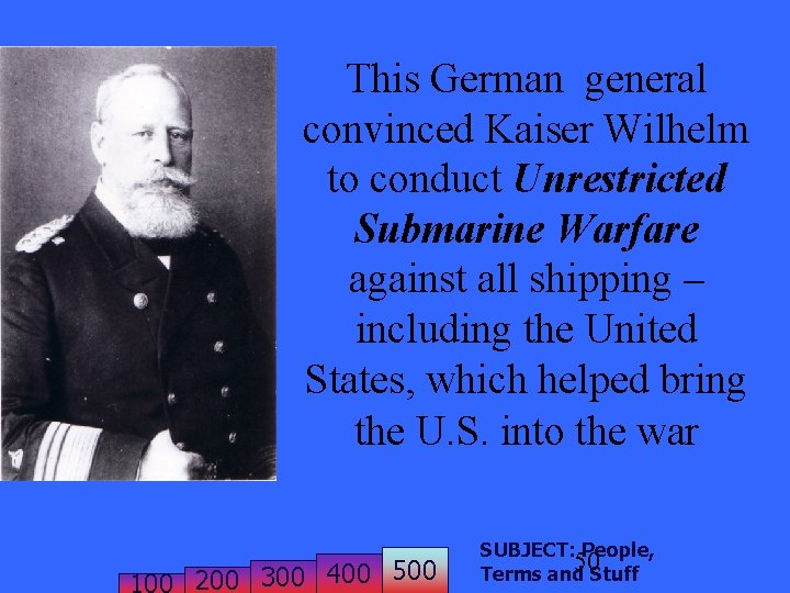 This German general convinced Kaiser Wilhelm to conduct Unrestricted Submarine Warfare against all shipping