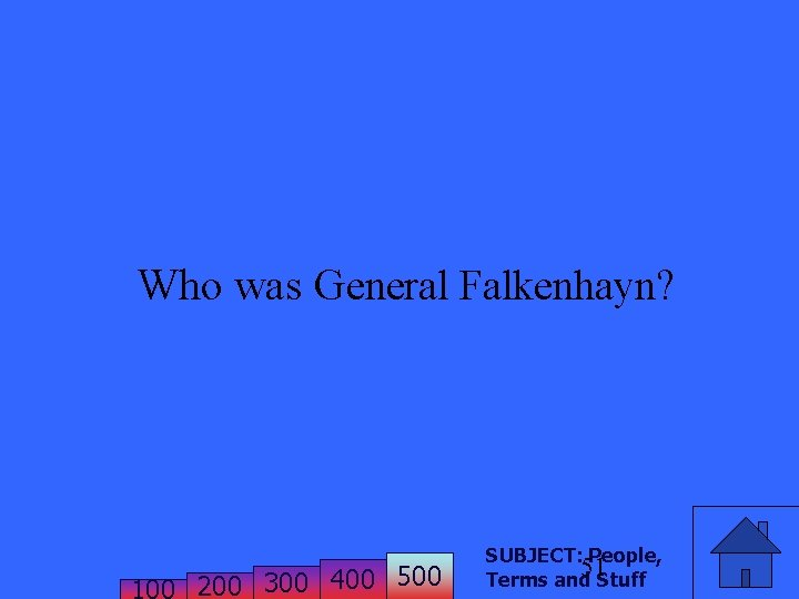 Who was General Falkenhayn? 200 300 400 500 SUBJECT: People, 51 Terms and Stuff
