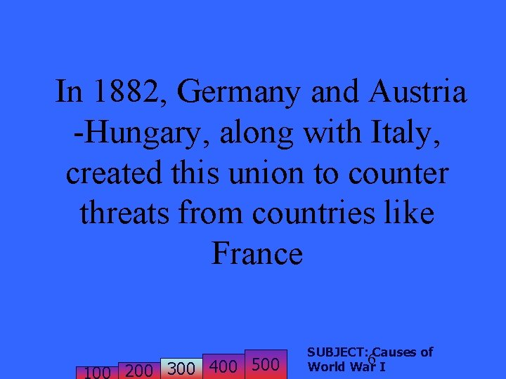 In 1882, Germany and Austria -Hungary, along with Italy, created this union to counter
