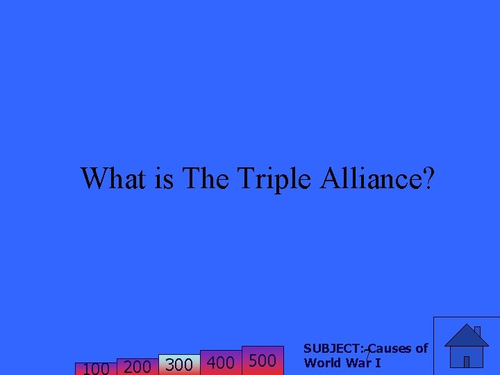 What is The Triple Alliance? 200 300 400 500 SUBJECT: Causes of 7 World