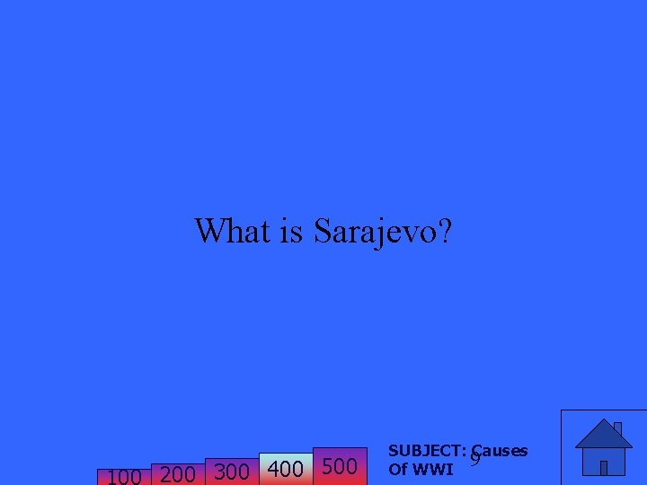 What is Sarajevo? 200 300 400 500 SUBJECT: Causes 9 Of WWI