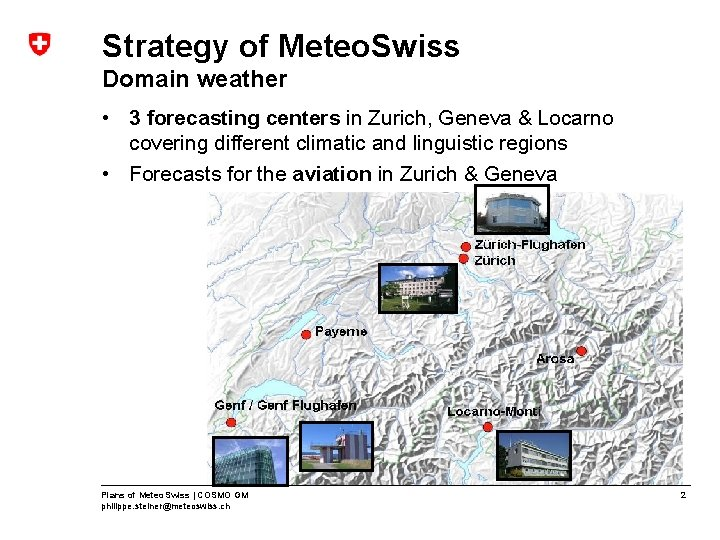 Strategy of Meteo. Swiss Domain weather • 3 forecasting centers in Zurich, Geneva &