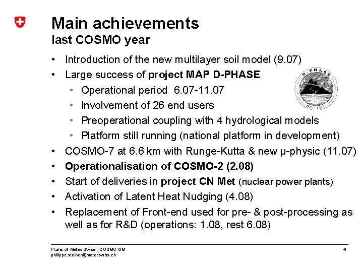 Main achievements last COSMO year • Introduction of the new multilayer soil model (9.