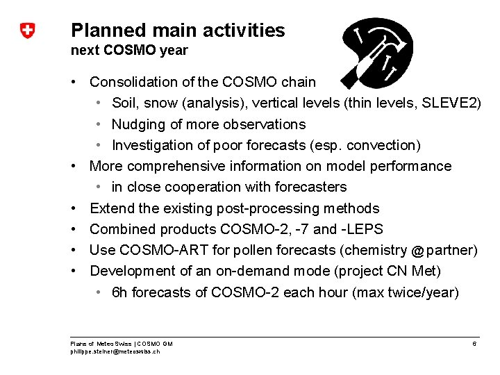 Planned main activities next COSMO year • Consolidation of the COSMO chain • Soil,