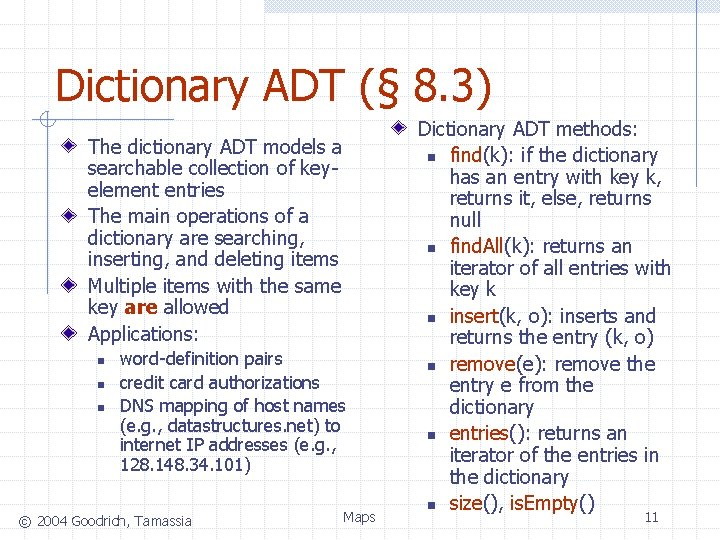 Dictionary ADT (§ 8. 3) The dictionary ADT models a searchable collection of keyelement