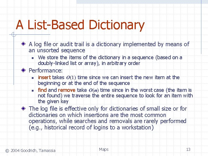 A List-Based Dictionary A log file or audit trail is a dictionary implemented by